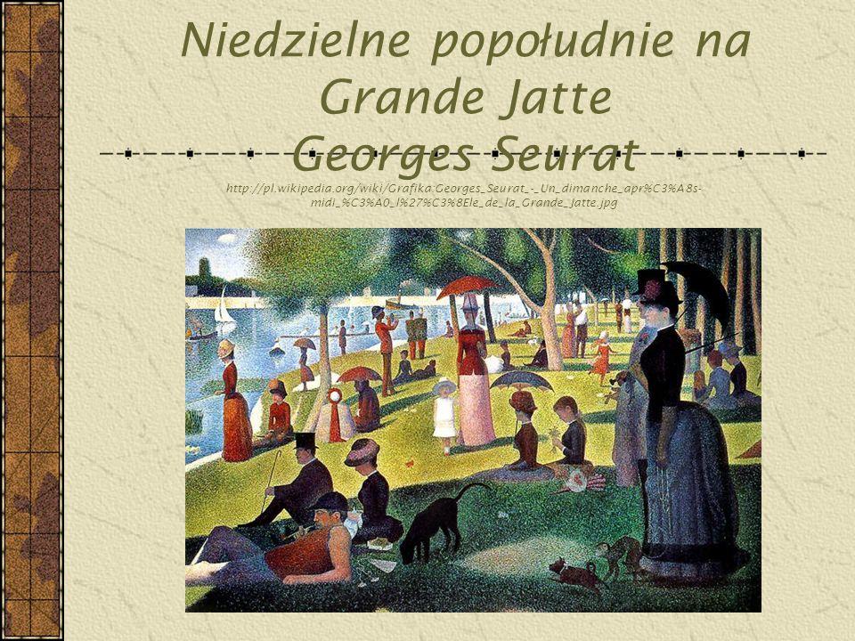 Niedzielne popo ł udnie na Grande Jatte Georges Seurat http://pl.wikipedia.org/wiki/Grafika:Georges_Seurat_-_Un_dimanche_apr%C3%A8s- midi_%C3%A0_l%27%