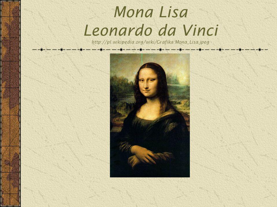 Mona Lisa Leonardo da Vinci http://pl.wikipedia.org/wiki/Grafika:Mona_Lisa.jpeg