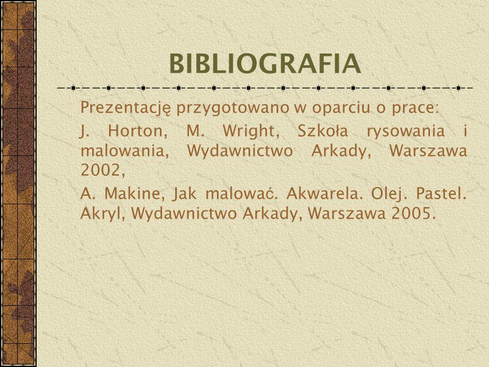 BIBLIOGRAFIA Prezentacj ę przygotowano w oparciu o prace: J. Horton, M. Wright, Szko ł a rysowania i malowania, Wydawnictwo Arkady, Warszawa 2002, A.