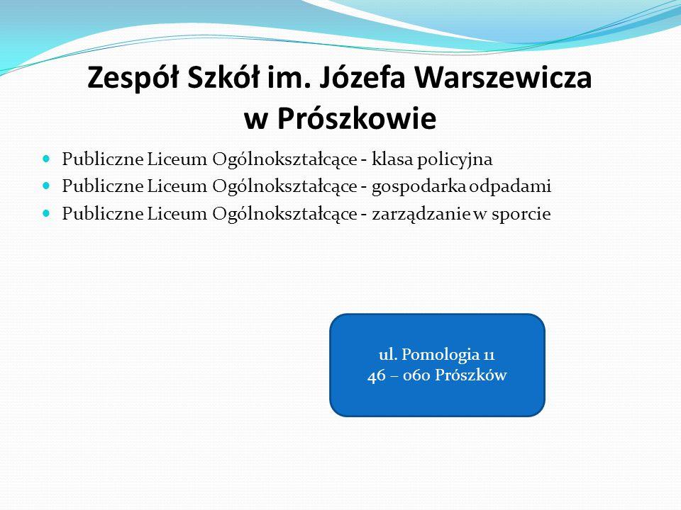 Zespół Szkół im. Józefa Warszewicza w Prószkowie Publiczne Liceum Ogólnokształcące - klasa policyjna Publiczne Liceum Ogólnokształcące - gospodarka od