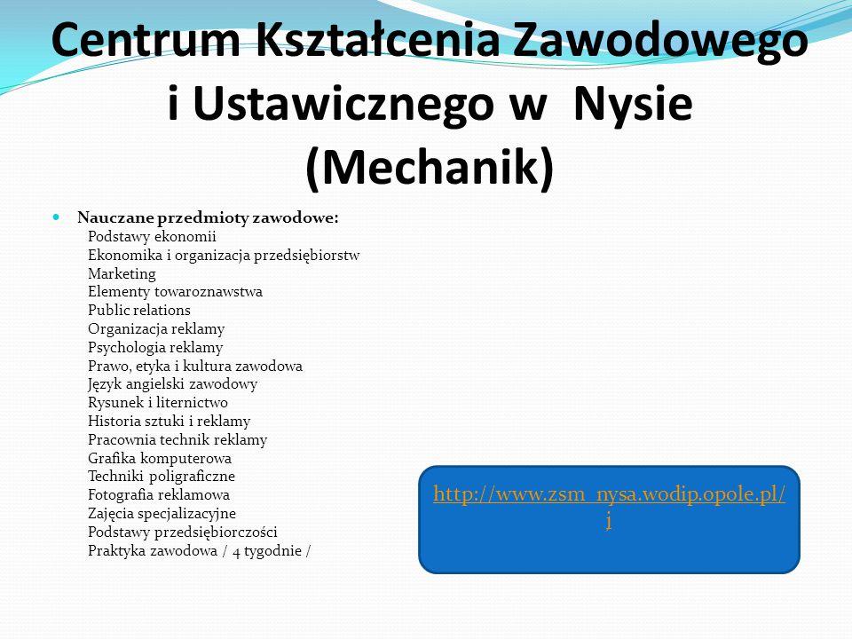 Centrum Kształcenia Zawodowego i Ustawicznego w Nysie (Mechanik) Nauczane przedmioty zawodowe: Podstawy ekonomii Ekonomika i organizacja przedsiębiors