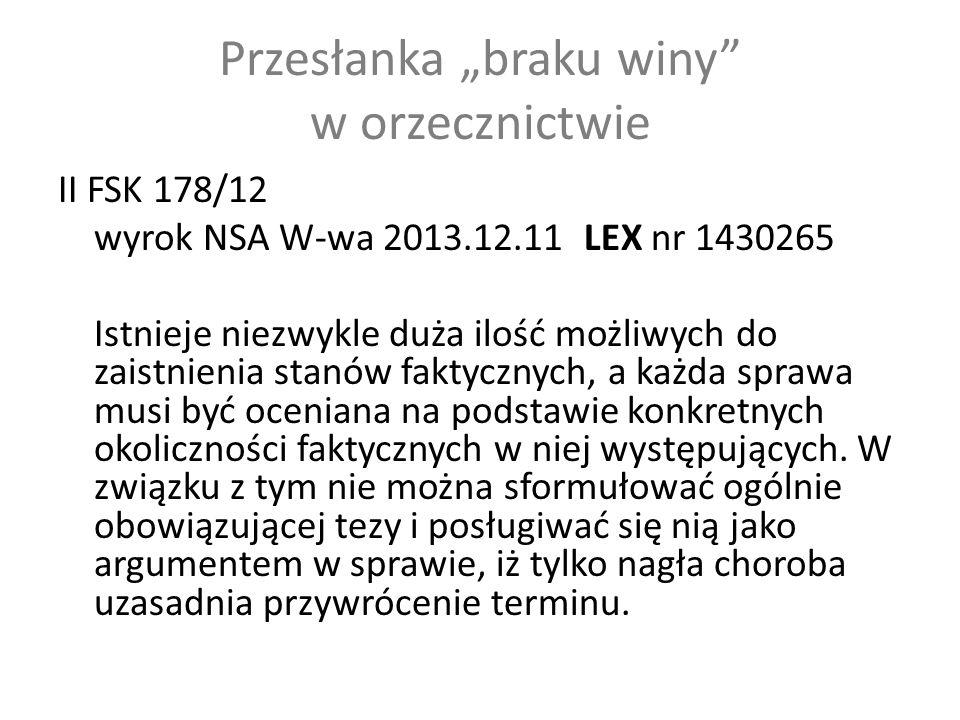 """Przesłanka """"braku winy w orzecznictwie II FSK 178/12 wyrok NSA W-wa 2013.12.11 LEX nr 1430265 Istnieje niezwykle duża ilość możliwych do zaistnienia stanów faktycznych, a każda sprawa musi być oceniana na podstawie konkretnych okoliczności faktycznych w niej występujących."""