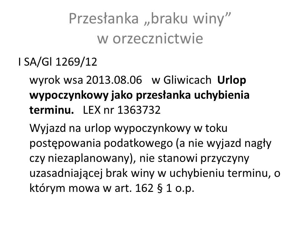 """Przesłanka """"braku winy w orzecznictwie I SA/Gl 1269/12 wyrok wsa 2013.08.06 w Gliwicach Urlop wypoczynkowy jako przesłanka uchybienia terminu."""