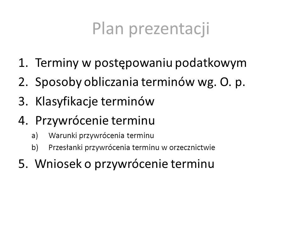Plan prezentacji 1.Terminy w postępowaniu podatkowym 2.Sposoby obliczania terminów wg.