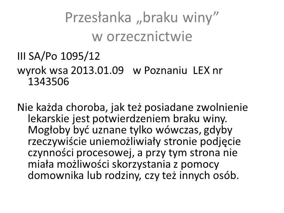 """Przesłanka """"braku winy w orzecznictwie III SA/Po 1095/12 wyrok wsa 2013.01.09 w Poznaniu LEX nr 1343506 Nie każda choroba, jak też posiadane zwolnienie lekarskie jest potwierdzeniem braku winy."""