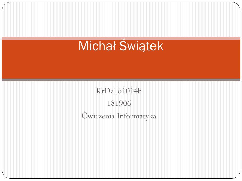 KrDzTo1014b 181906 Ć wiczenia-Informatyka Michał Świątek