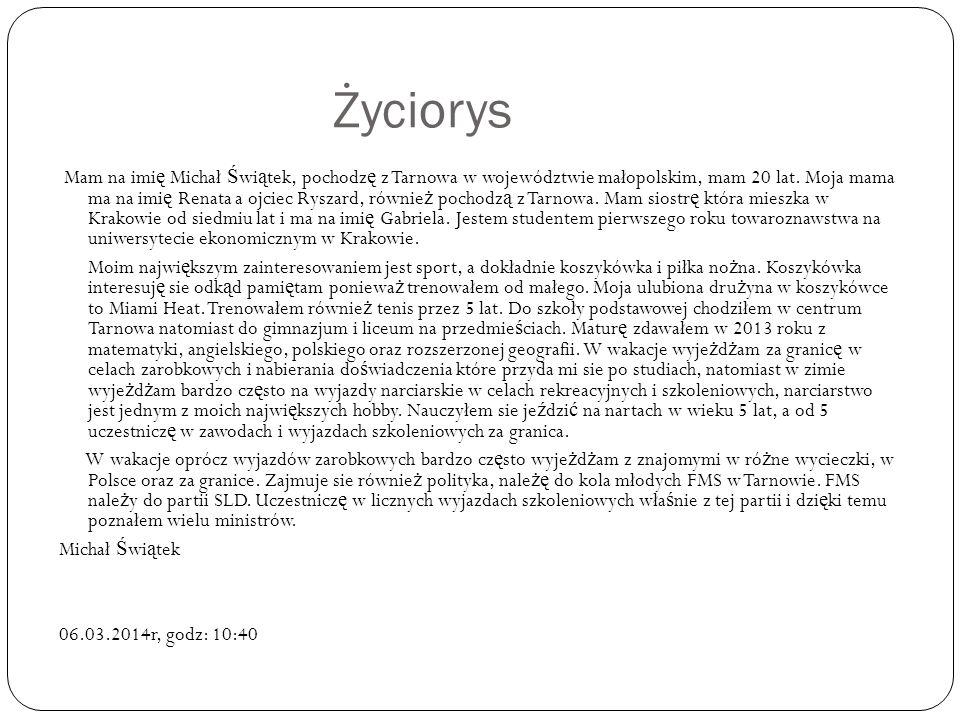Życiorys Mam na imi ę Michał Ś wi ą tek, pochodz ę z Tarnowa w województwie małopolskim, mam 20 lat.