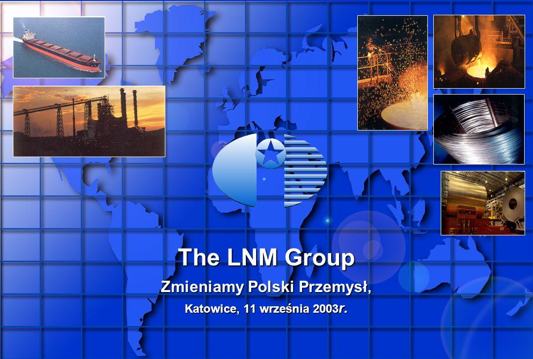 The LNM Group The LNM Group Zmieniamy Polski Przemysł, Katowice, 11 września 2003 r.