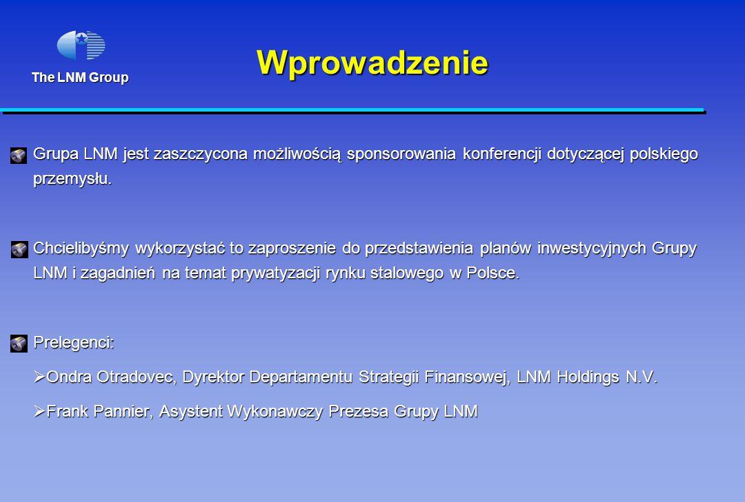The LNM Group Wprowadzenie Grupa LNM jest zaszczycona możliwością sponsorowania konferencji dotyczącej polskiego przemysłu. Chcielibyśmy wykorzystać t