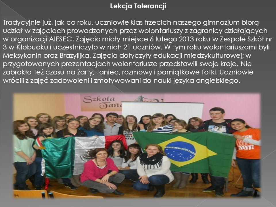Lekcja Tolerancji Tradycyjnie już, jak co roku, uczniowie klas trzecich naszego gimnazjum biorą udział w zajęciach prowadzonych przez wolontariuszy z zagranicy działających w organizacji AIESEC.