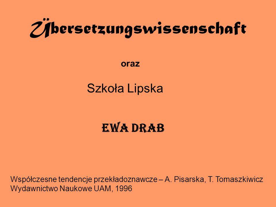 Übersetzungswissenschaft oraz Szkoła Lipska EWA DRAB Współczesne tendencje przekładoznawcze – A. Pisarska, T. Tomaszkiwicz Wydawnictwo Naukowe UAM, 19