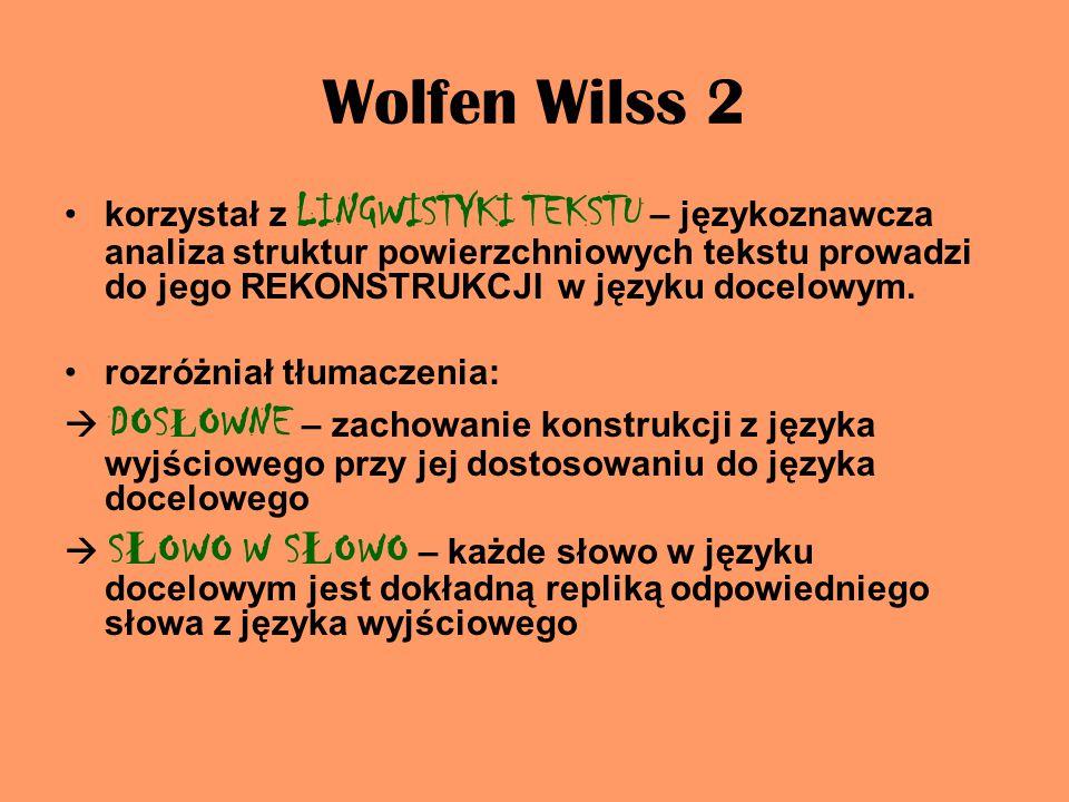 Wolfen Wilss 2 korzystał z LINGWISTYKI TEKSTU – językoznawcza analiza struktur powierzchniowych tekstu prowadzi do jego REKONSTRUKCJI w języku docelowym.