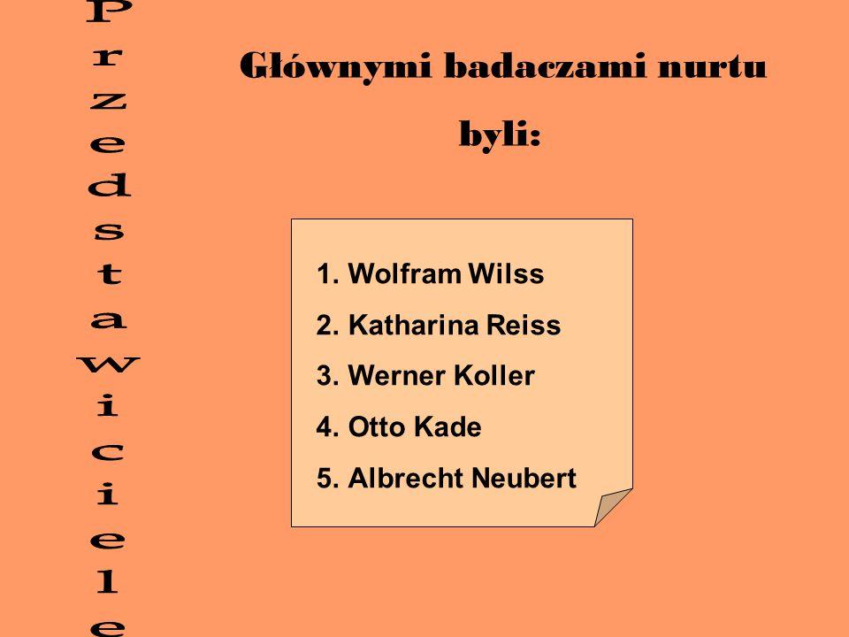 Głównymi badaczami nurtu byli: 1.Wolfram Wilss 2.Katharina Reiss 3.Werner Koller 4.Otto Kade 5.Albrecht Neubert