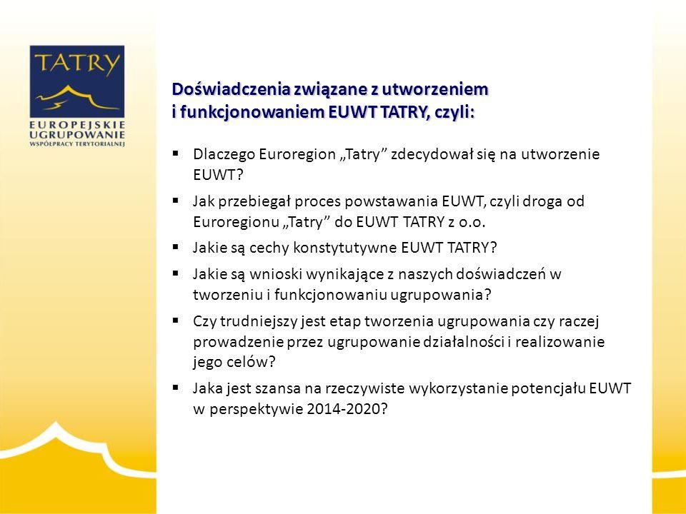 """Doświadczenia związane z utworzeniem i funkcjonowaniem EUWT TATRY, czyli:  Dlaczego Euroregion """"Tatry"""" zdecydował się na utworzenie EUWT?  Jak przeb"""