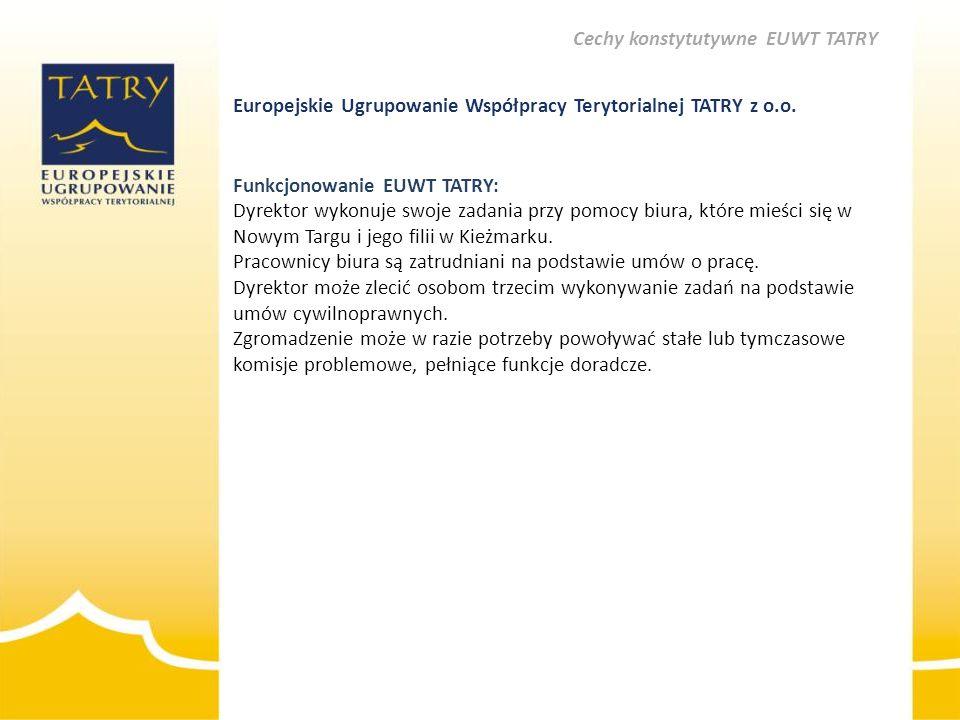 Europejskie Ugrupowanie Współpracy Terytorialnej TATRY z o.o. Funkcjonowanie EUWT TATRY: Dyrektor wykonuje swoje zadania przy pomocy biura, które mieś