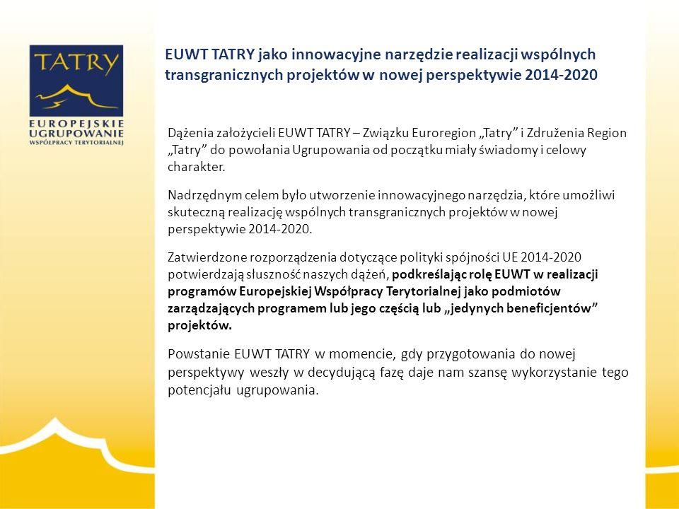 EUWT TATRY jako innowacyjne narzędzie realizacji wspólnych transgranicznych projektów w nowej perspektywie 2014-2020 Dążenia założycieli EUWT TATRY –