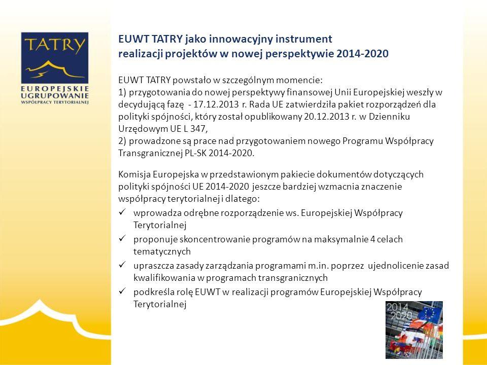 EUWT TATRY jako innowacyjny instrument realizacji projektów w nowej perspektywie 2014-2020 EUWT TATRY powstało w szczególnym momencie: 1) przygotowani