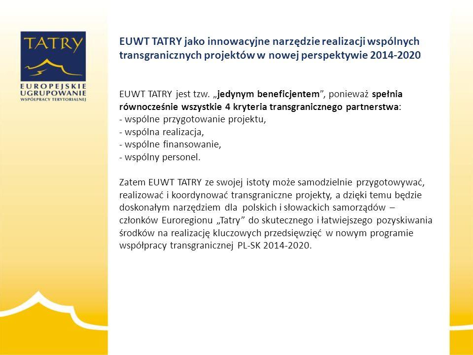 """EUWT TATRY jako innowacyjne narzędzie realizacji wspólnych transgranicznych projektów w nowej perspektywie 2014-2020 EUWT TATRY jest tzw. """"jedynym ben"""