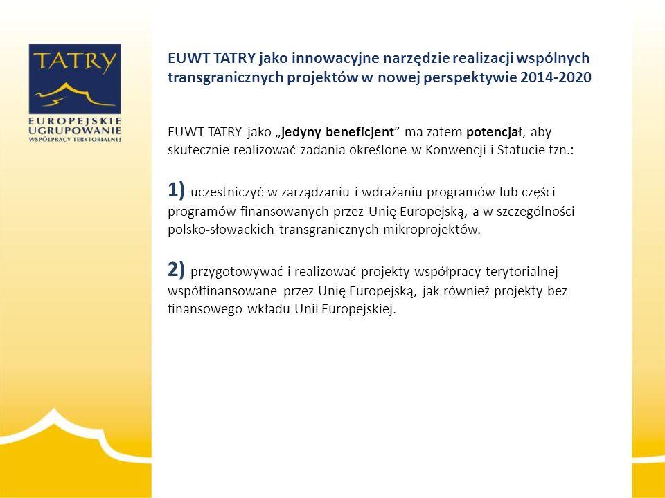 """EUWT TATRY jako innowacyjne narzędzie realizacji wspólnych transgranicznych projektów w nowej perspektywie 2014-2020 EUWT TATRY jako """"jedyny beneficje"""
