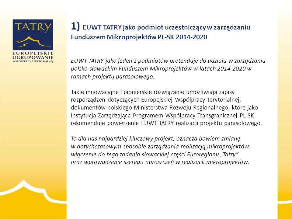 1) EUWT TATRY jako podmiot uczestniczący w zarządzaniu Funduszem Mikroprojektów PL-SK 2014-2020 EUWT TATRY jako jeden z podmiotów pretenduje do udział