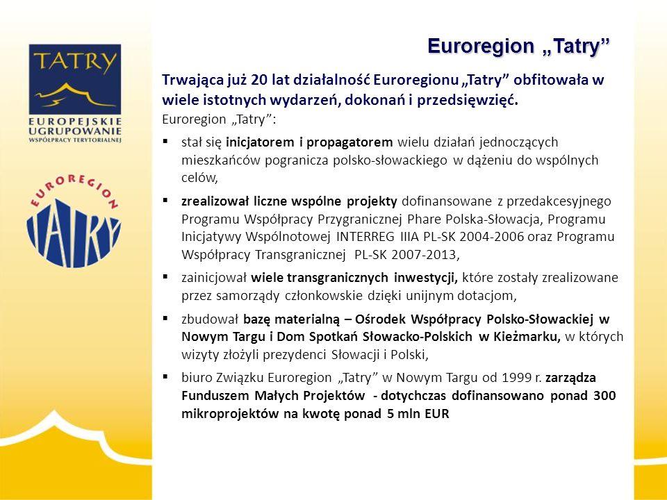  zbudowanie struktur organizacyjnych, materialnych i personalnych EUWT TATRY,  pozyskanie zewnętrznych źródeł finansowania zadań EUWT zanim możliwe będzie finansowanie projektów z programu współpracy transgranicznej PL-SK 2014-2020,  opracowanie wspólnej transgranicznej strategii działania EUWT na lata 2014-2020,  przygotowanie projektów strategicznych do nowej perspektywy,  starania o udział EUWT TATRY w zarządzaniu mikroprojektami i ew.
