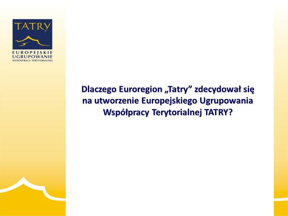 """Dlaczego Euroregion """"Tatry"""" zdecydował się na utworzenie Europejskiego Ugrupowania Współpracy Terytorialnej TATRY?"""