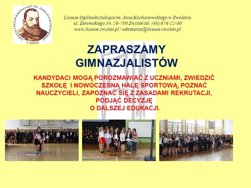 ZAPRASZAMY GIMNAZJALISTÓW Liceum Ogólnokształcące im. Jana Kochanowskiego w Zwoleniu ul. Żeromskiego 34, 26-700 Zwoleń tel. (48) 676-22-80 www.liceum-