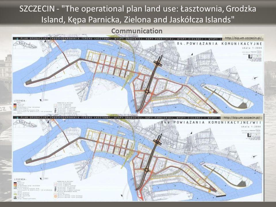SZCZECIN - The operational plan land use: Łasztownia, Grodzka Island, Kępa Parnicka, Zielona and Jaskółcza Islands Communication http://bip.um.szczecin.pl/
