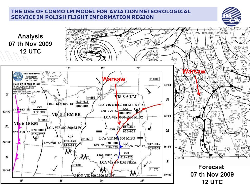 CIŚNIENIE ATMOSFERYCZNE I JEGO ZNACZENIE DLA LOTNICTWATHE USE OF COSMO LM MODEL FOR AVIATION METEOROLOGICAL SERVICE IN POLISH FLIGHT INFORMATION REGION Analysis 07 th Nov 2009 12 UTC Forecast 07 th Nov 2009 12 UTC Warsaw
