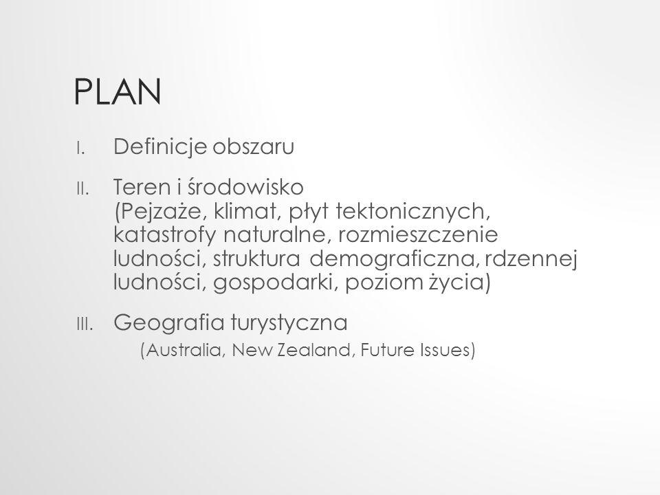 PLAN I. Definicje obszaru II. Teren i środowisko (Pejzaże, klimat, płyt tektonicznych, katastrofy naturalne, rozmieszczenie ludności, struktura demogr