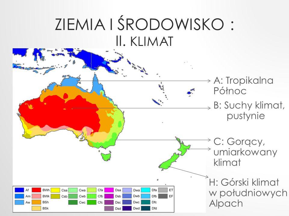 ZIEMIA I ŚRODOWISKO : II. KLIMAT A: Tropikalna Północ B: Suchy klimat, pustynie C: Gorący, umiarkowany klimat H: Górski klimat w południowych Alpach