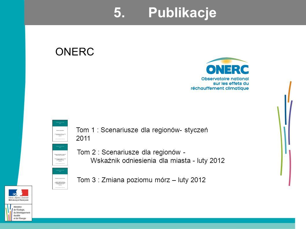 5. Publikacje Tom 2 : Scenariusze dla regionów - Wskaźnik odniesienia dla miasta - luty 2012 Tom 1 : Scenariusze dla regionów- styczeń 2011 Tom 3 : Zm