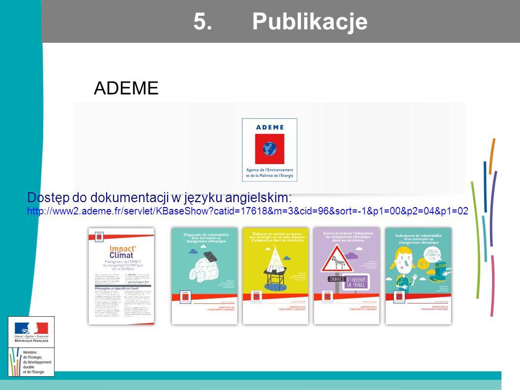 5. Publikacje ADEME Dostęp do dokumentacji w języku angielskim: http://www2.ademe.fr/servlet/KBaseShow?catid=17618&m=3&cid=96&sort=-1&p1=00&p2=04&p1=0