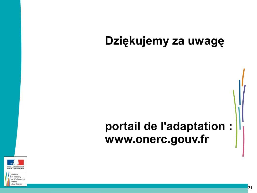 21 Dziękujemy za uwagę portail de l adaptation : www.onerc.gouv.fr