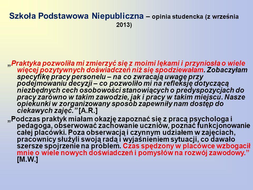 """Szkoła Podstawowa Niepubliczna – opinia studencka (z września 2013) """"Praktyka pozwoliła mi zmierzyć się z moimi lękami i przyniosła o wiele więcej pozytywnych doświadczeń niż się spodziewałam."""