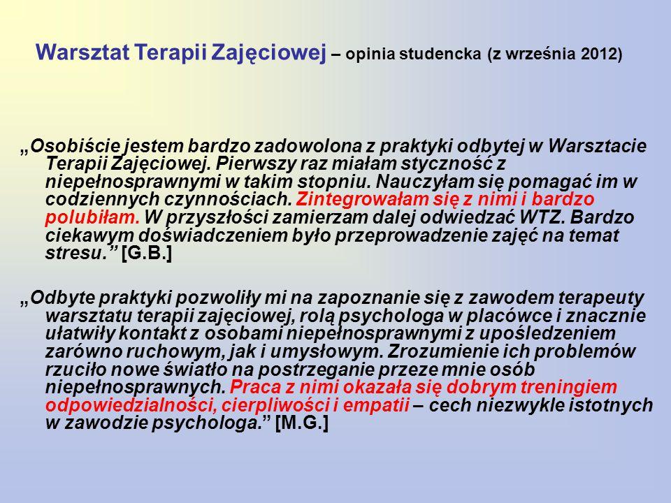 """Warsztat Terapii Zajęciowej – opinia studencka (z września 2012) """"Osobiście jestem bardzo zadowolona z praktyki odbytej w Warsztacie Terapii Zajęciowe"""
