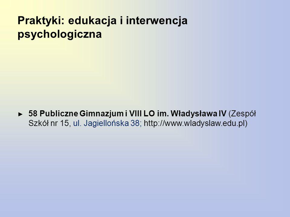 Praktyki: edukacja i interwencja psychologiczna ► 58 Publiczne Gimnazjum i VIII LO im. Władysława IV (Zespół Szkół nr 15, ul. Jagiellońska 38; http://