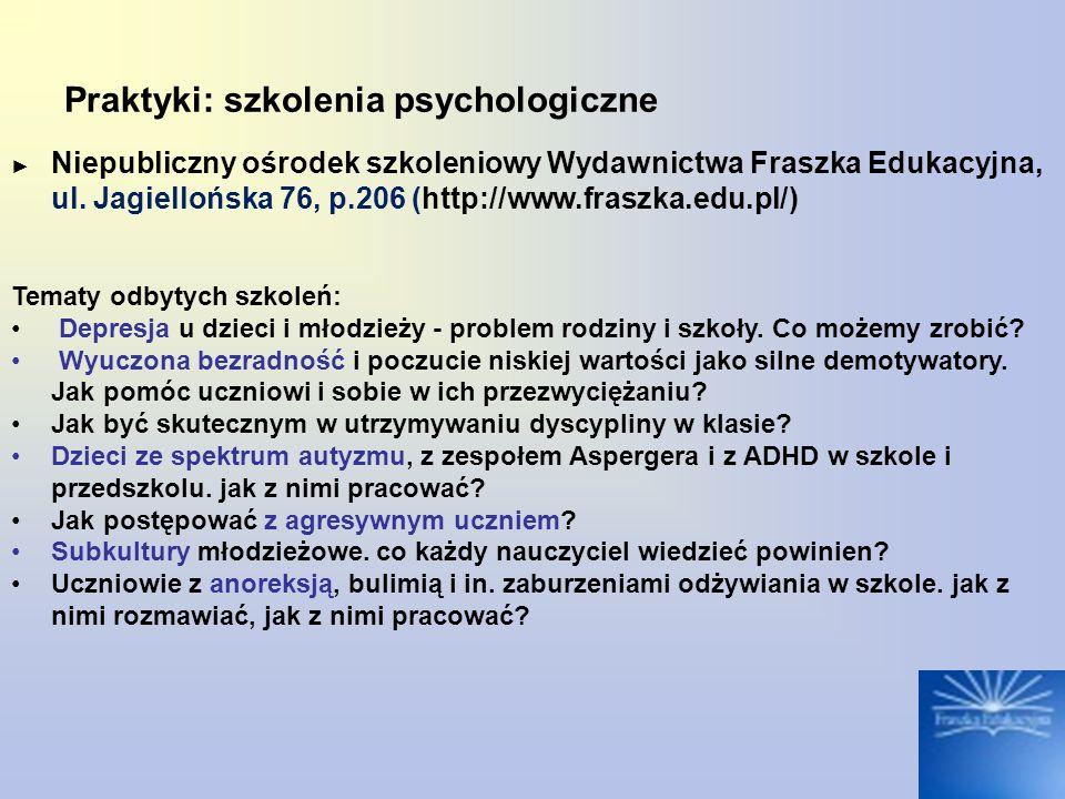 Praktyki: szkolenia psychologiczne ► Niepubliczny ośrodek szkoleniowy Wydawnictwa Fraszka Edukacyjna, ul. Jagiellońska 76, p.206 (http://www.fraszka.e