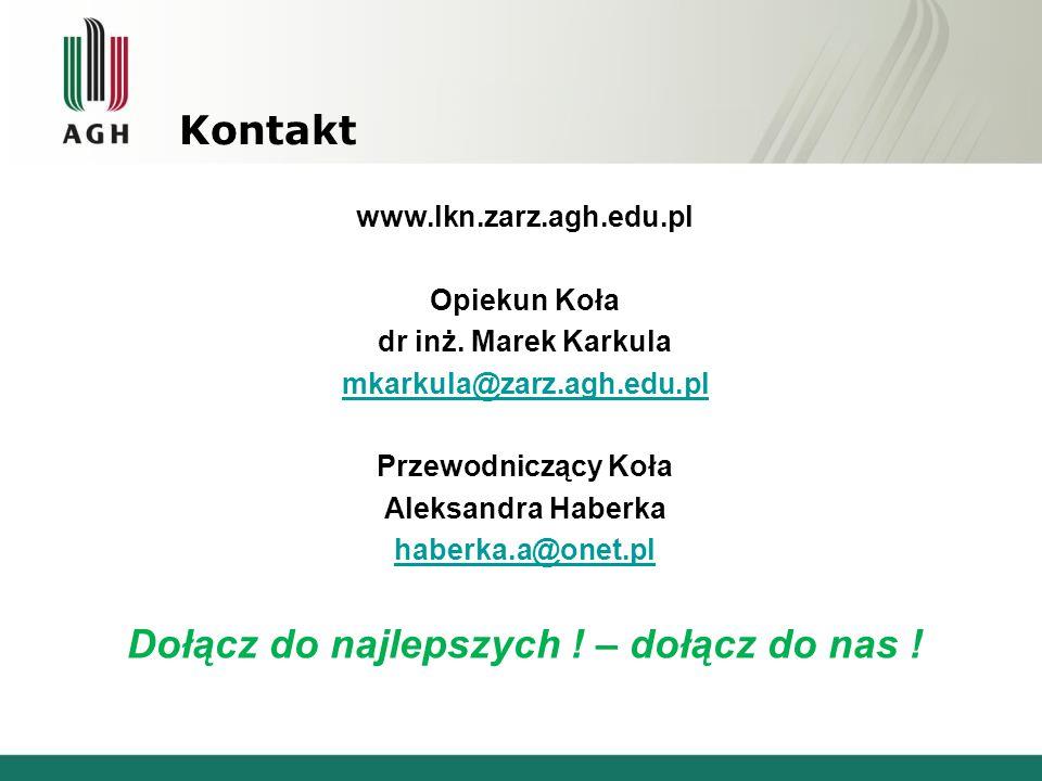 Kontakt www.lkn.zarz.agh.edu.pl Opiekun Koła dr inż. Marek Karkula mkarkula@zarz.agh.edu.pl Przewodniczący Koła Aleksandra Haberka haberka.a@onet.pl D