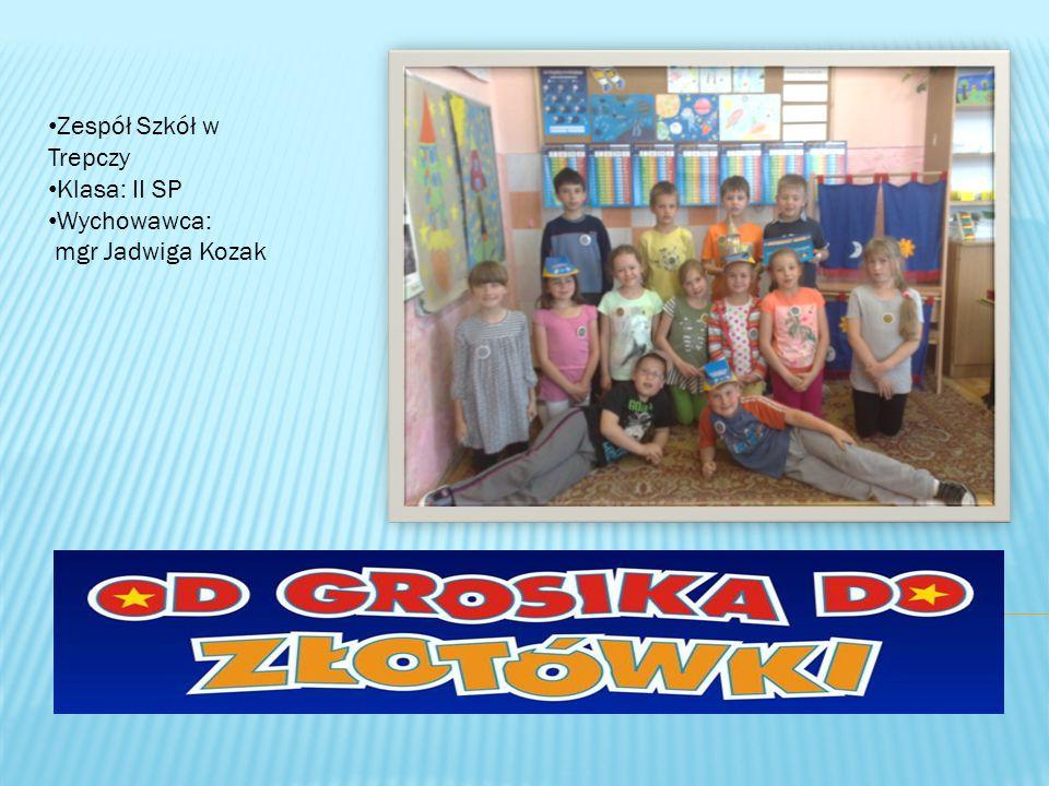 Zespół Szkół w Trepczy Klasa: II SP Wychowawca: mgr Jadwiga Kozak