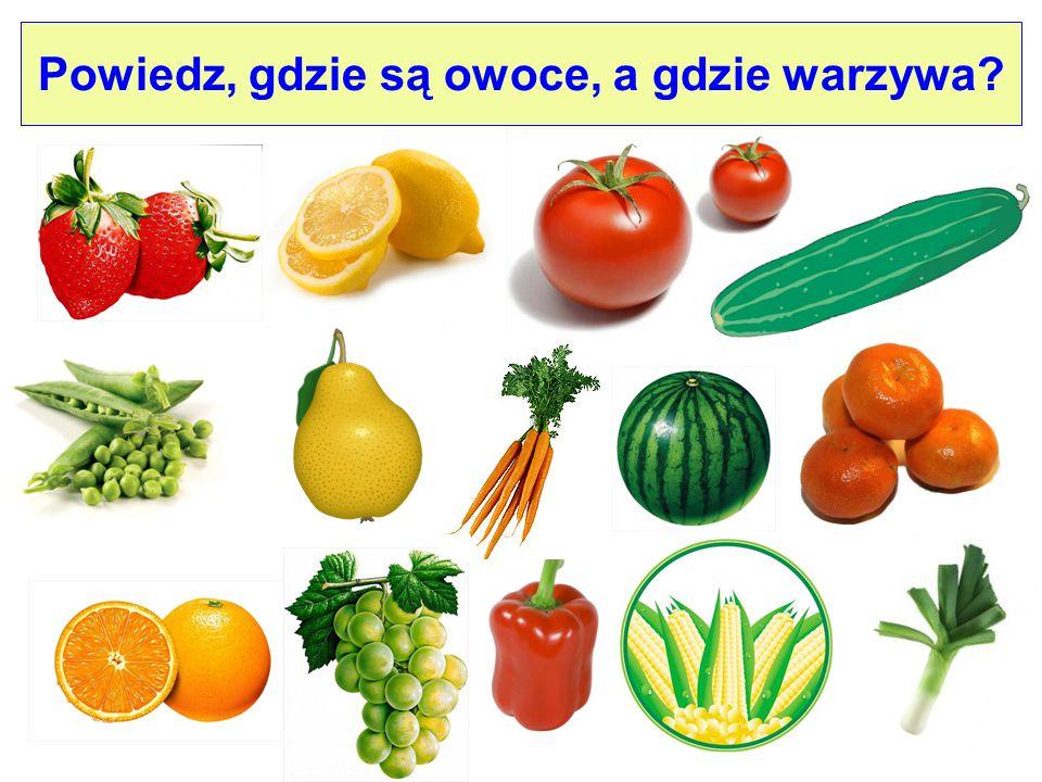 Powiedz, gdzie są owoce, a gdzie warzywa?