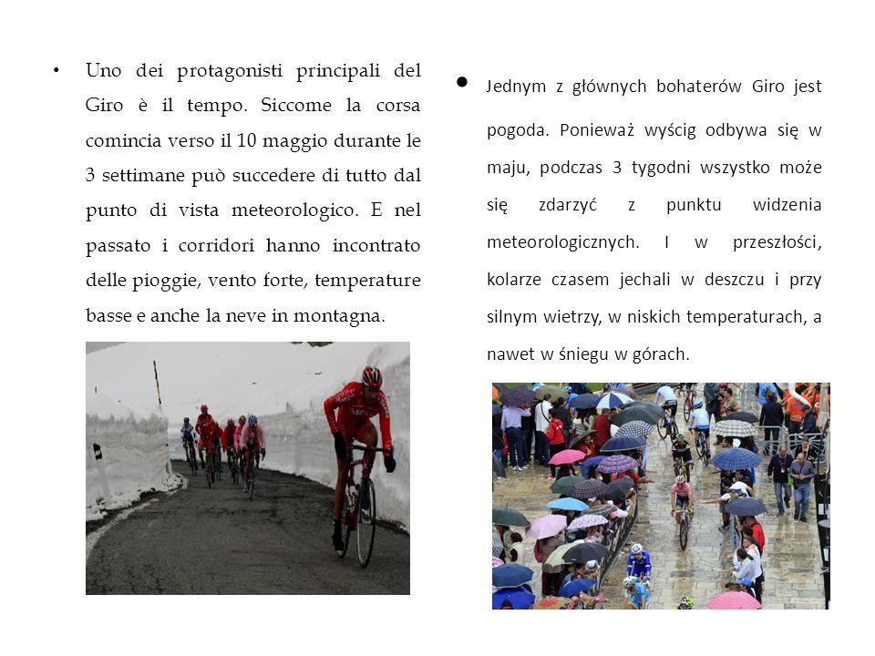 Uno dei protagonisti principali del Giro è il tempo. Siccome la corsa comincia verso il 10 maggio durante le 3 settimane può succedere di tutto dal pu
