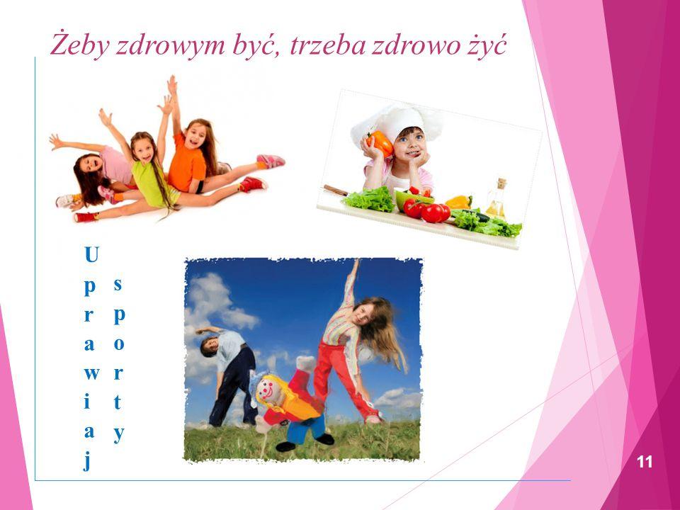 Żeby zdrowym być, trzeba zdrowo żyć 10 ZAPAMIĘTAJ