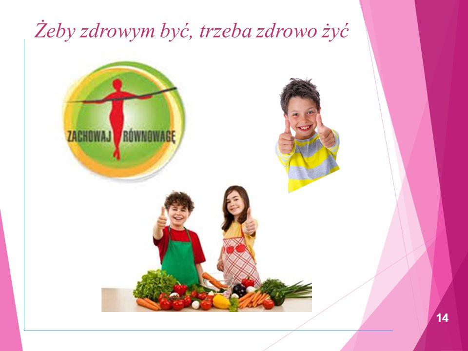 Żeby zdrowym być, trzeba zdrowo żyć 13