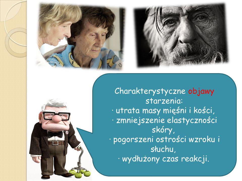 Charakterystyczne objawy starzenia: · utrata masy mięśni i kości, · zmniejszenie elastyczności skóry, · pogorszeni ostrości wzroku i słuchu, · wydłużo