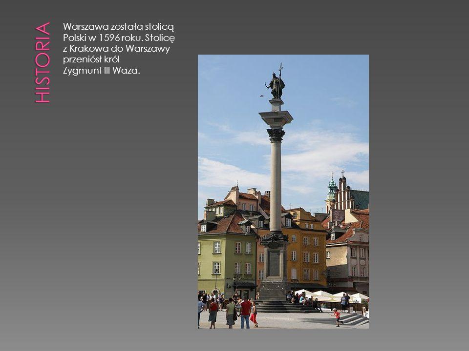 Warszawa została stolicą Polski w 1596 roku. Stolicę z Krakowa do Warszawy przeniósł król Zygmunt III Waza.