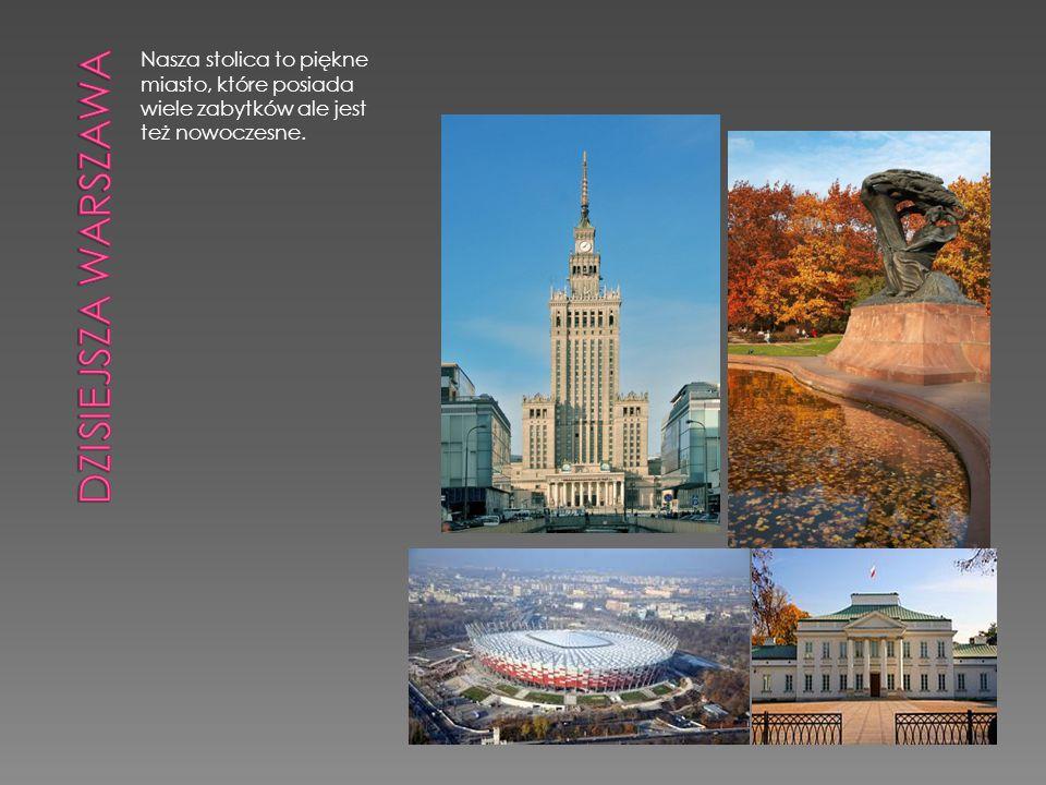 Nasza stolica to piękne miasto, które posiada wiele zabytków ale jest też nowoczesne.