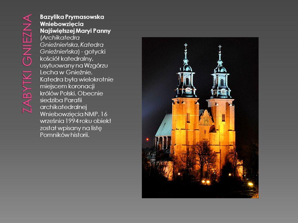 Bazylika Prymasowska Wniebowzięcia Najświętszej Maryi Panny (Archikatedra Gnieźnieńska, Katedra Gnieźnieńska) - gotycki kościół katedralny, usytuowany