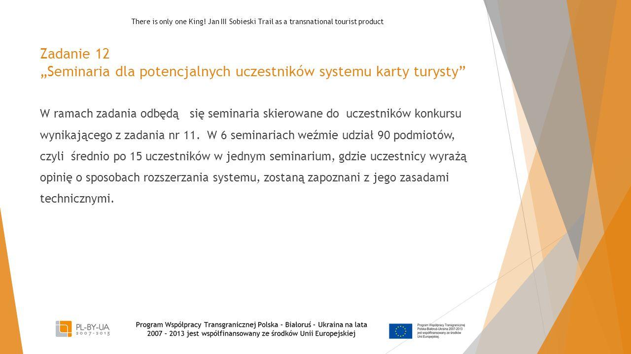 """Zadanie 12 """"Seminaria dla potencjalnych uczestników systemu karty turysty W ramach zadania odbędą się seminaria skierowane do uczestników konkursu wynikającego z zadania nr 11."""