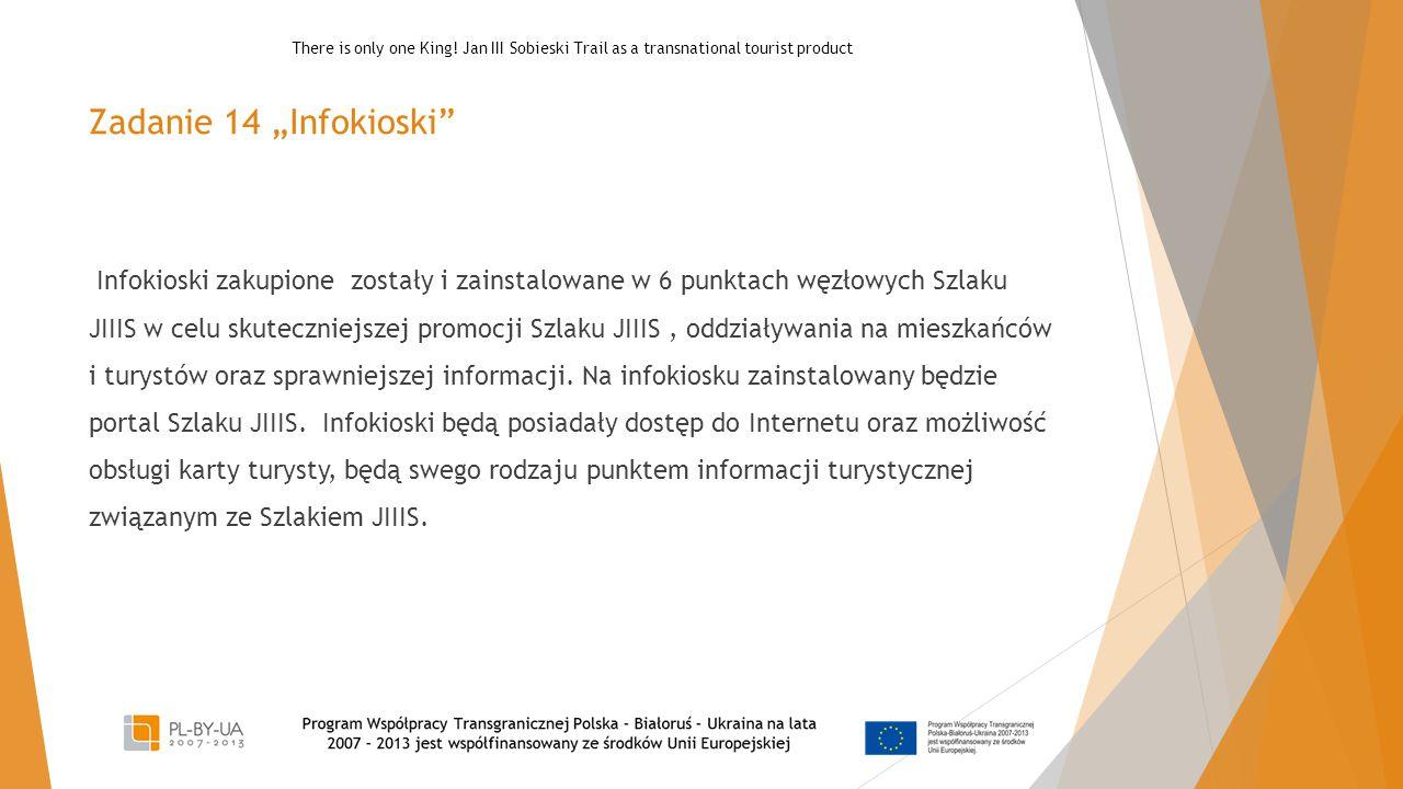 """Zadanie 14 """"Infokioski Infokioski zakupione zostały i zainstalowane w 6 punktach węzłowych Szlaku JIIIS w celu skuteczniejszej promocji Szlaku JIIIS, oddziaływania na mieszkańców i turystów oraz sprawniejszej informacji."""